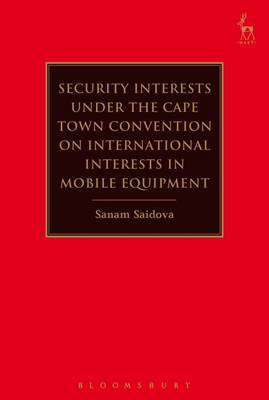 Security Interests under the Cape Town Convention on International Interests in Mobile Equipment by Sanam Saidova image