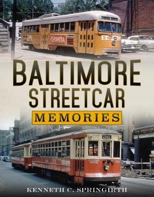Baltimore Streetcar Memories by Kenneth C Springirth
