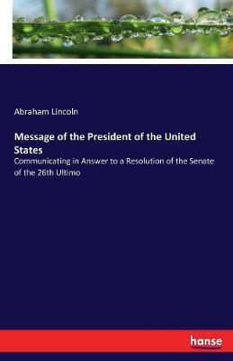 Message of the President of the United States by Abraham Lincoln