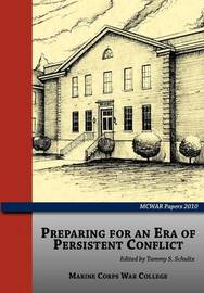 Preparing for an Era of Persistent Conflict (MCWAR Papers 2010) by Tammy S. Schultz