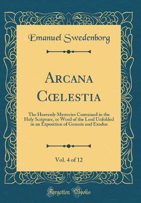 Arcana Coelestia, Vol. 4 of 12 by Emanuel Swedenborg