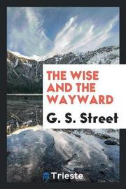 The Wise and the Wayward by G. S. Street image