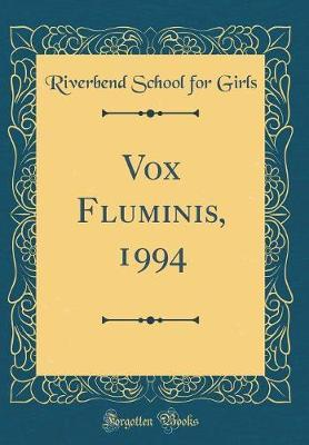 Vox Fluminis, 1994 (Classic Reprint) by Riverbend School for Girls