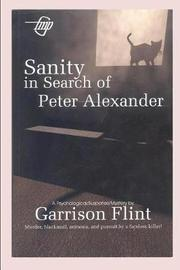 Sanity in Search of Peter Alexander by Garrison Flint