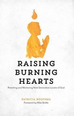Raising Burning Hearts by Patricia Bootsma image