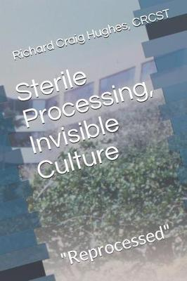 Sterile Processing, Invisible Culture by Richard Craig Hughes Crcst