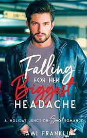 Falling For Her Biggest Headache by Tami Franklin image