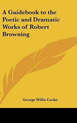 A Guidebook to the Poetic and Dramatic Works of Robert Browning by George Willis Cooke image