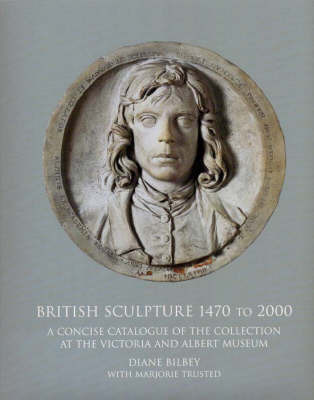 British Sculpture 1470 - 2000 by Diane Bilbey