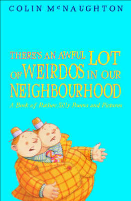 There's an Awful Lot of Weirdos in Our Neighbourhood: A Book of Rather Silly Poems and Pictures by Colin McNaughton