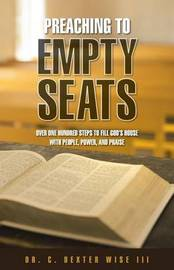 Preaching to Empty Seats by Dr C Dexter Wise III