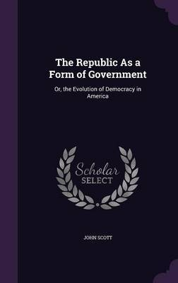 The Republic as a Form of Government by (John) Scott image