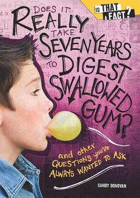 Does It Really Take Seven Years to Digest Swallowed Gum? by Sandy Donovan