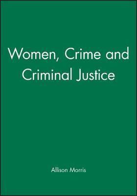 Women, Crime and Criminal Justice by Allison Morris