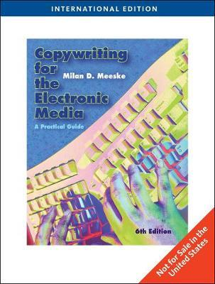 Copywriting for the Electronic Media by Milan D. Meeske