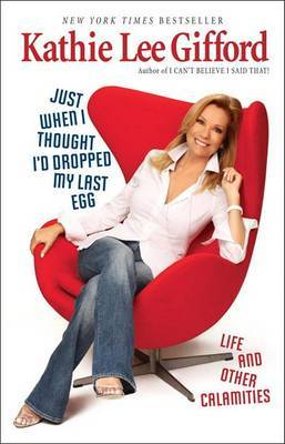 Just When I Thought I'd Dropped My Last Egg by Kathie Lee Gifford image