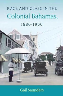 Race and Class in the Colonial Bahamas, 1880-1960 by Gail Saunders image