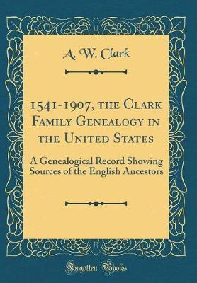 1541-1907, the Clark Family Genealogy in the United States by A W Clark