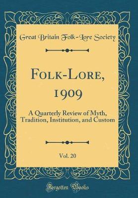 Folk-Lore, 1909, Vol. 20 by Great Britain Folk Society