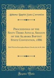 Proceedings of the Sixty-Third Annual Session of the Alabama Baptist State Convention, 1886 by Alabama Baptist State Convention
