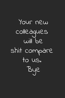 Your new colleagues will be shit compare to us. bye by Workparadise Press