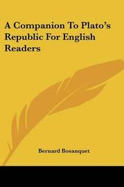 A Companion to Plato's Republic for English Readers by Bernard Bosanquet