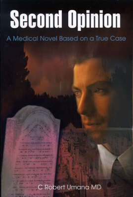 Second Opinion: A Medical Novel Based on a True Case by C Robert Umana, M.D.