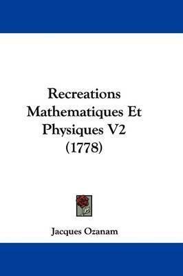Recreations Mathematiques Et Physiques V2 (1778) by Jacques Ozanam