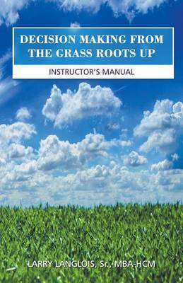 Decision Making from the Grass Roots Up by Mba-Hcm Langlois