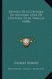 Defence de La Critique Du Neufieme Livre de L'Histoire de M. Varillas (1688) by Gilbert Burnet
