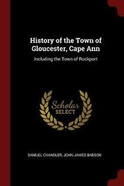 History of the Town of Gloucester, Cape Ann by Samuel Chandler image