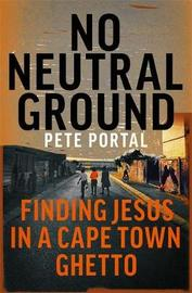 No Neutral Ground by Pete Portal