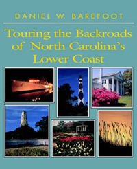 Touring the Backroads of North Carolina's Lower Coast by Daniel W Barefoot