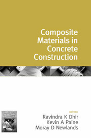 Challenges of Concrete Construction: Volume 1, Composite Materials in Concrete Construction by Ravindra K. Dhir