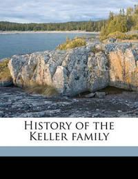 History of the Keller Family by Eli Keller