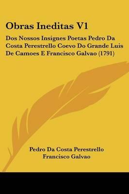Obras Ineditas V1: Dos Nossos Insignes Poetas Pedro Da Costa Perestrello Coevo Do Grande Luis De Camoes E Francisco Galvao (1791) by Francisco Galvao image