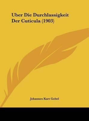 Uber Die Durchlassigkeit Der Cuticula (1903) by Johannes Kurt Gobel image