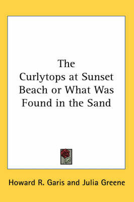 The Curlytops at Sunset Beach or What Was Found in the Sand by Howard R Garis