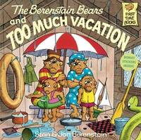 The Berenstain Bears and Too Much Vacation by Stan And Jan Berenstain Berenstain