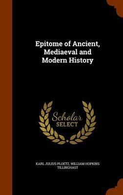 Epitome of Ancient, Mediaeval and Modern History by Karl Julius Ploetz