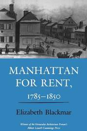 Manhattan for Rent, 1785-1850 by Elizabeth Blackmar