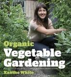 Organic Vegetable Gardening by Xanthe White