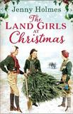 The Land Girls at Christmas by Jenny Holmes