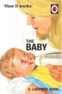 How it Works: The Baby (Ladybird for Grown-Ups) by Jason Hazeley image