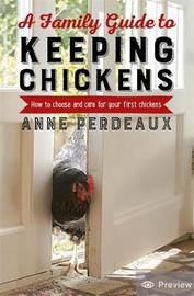 A Family Guide To Keeping Chickens, 2nd Edition by Anne Perdeaux