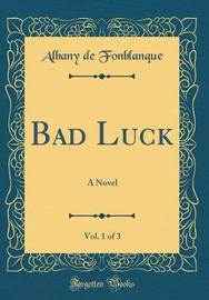 Bad Luck, Vol. 1 of 3 by Albany de Grenier Fonblanque image