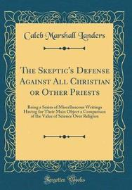 The Skeptic's Defense Against All Christian or Other Priests by Caleb Marshall Landers image