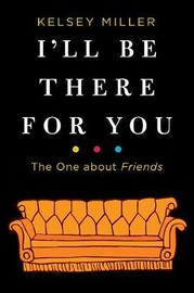 I'll Be There For You by Kelsey Miller image