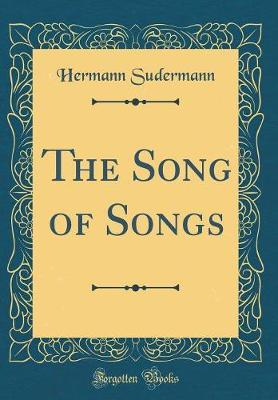 The Song of Songs (Classic Reprint) by Hermann Sudermann image