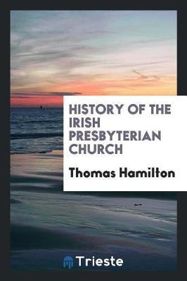 History of the Irish Presbyterian Church by Thomas Hamilton